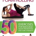 Review: Foam Rolling: 50 Exercises for Massage, Injury Prevention, and Core Strength